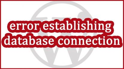 Troubleshooting Wordpress – Error Establishing Database Connection