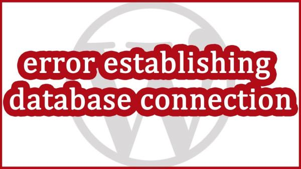 Troubleshooting Wordpress – Error Establishing Database Connection