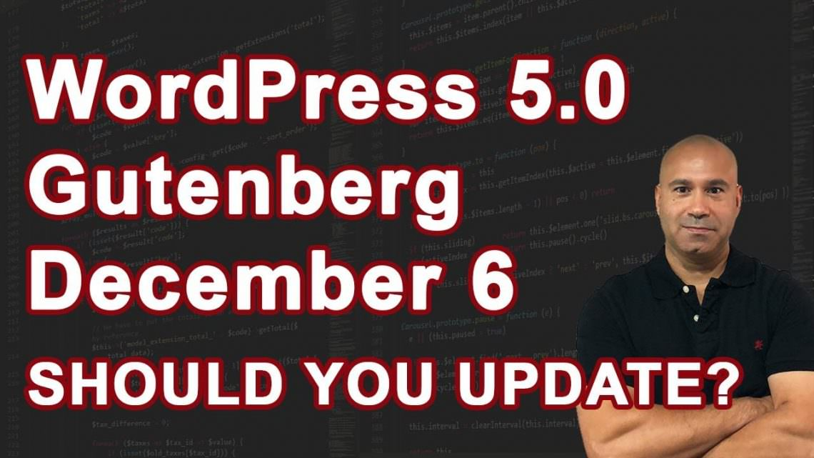 Wordpress 5.0 Aka Gutenberg – December 6th 2018 Release Date