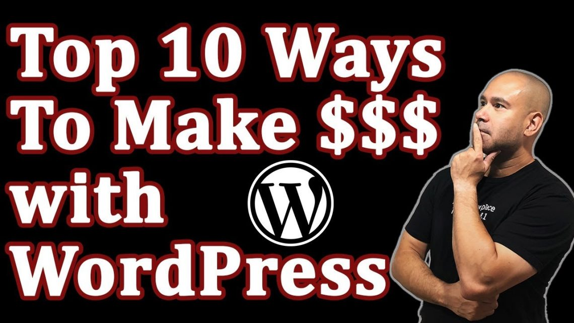 How To Make Money With Wordpress – Top 10 Ways